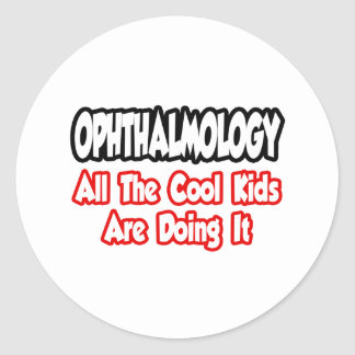 Ophthalmology...All The Cool Kids Classic Round Sticker