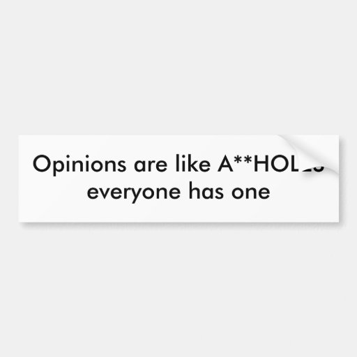 Opinions are like A**HOLES everyone has one Car Bumper Sticker