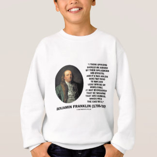 Opinions Should Be Judged Influences Effects Quote Sweatshirt