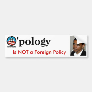 O'pology is not a Foreign Policy: O'Bumbler Bumper Sticker
