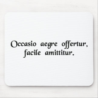Opportunity is offered with difficulty, lost...... mouse pad