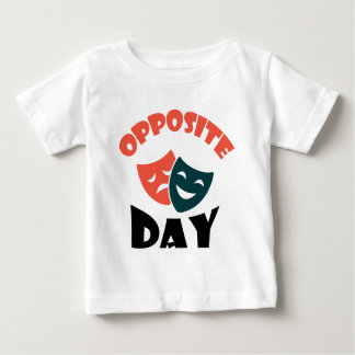 Opposite Day - Appreciation Day Baby T-Shirt