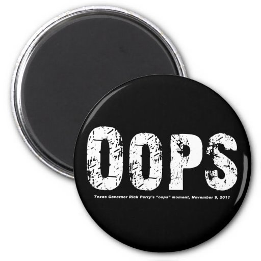 Opps - Texas Govenor Rick Perry Stepped In It 2 Inch Round Magnet