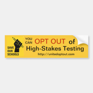 OPT OUT of High-Stakes Testing Bumper Sticker