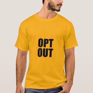 OPT OUT Tshirt