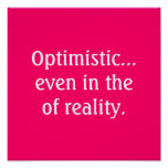 Optimistic...even in the of reality Poster