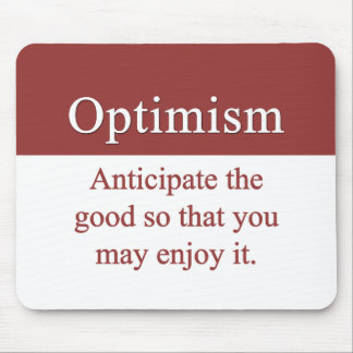 Optimists enjoy the good in life mouse pad