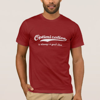 Optimization is always a good idea T-Shirt