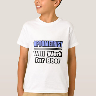 Optometrist...Will Work For Beer T-Shirt