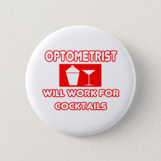 Optometrist...Will Work For Cocktails Pinback Button