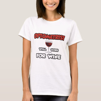 Optometrist ... Will Work For Wine T-Shirt