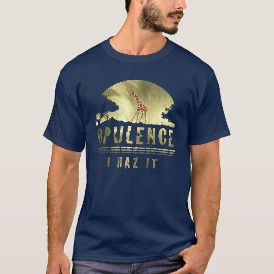 Opulence I haz it T-Shirt