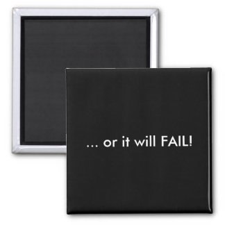 or it will FAIL! Magnet