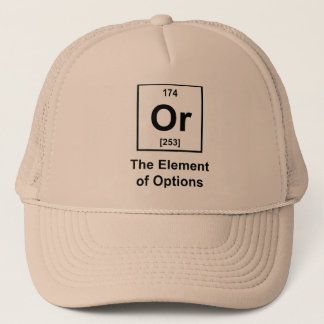 Or, The Element of Options Trucker Hat