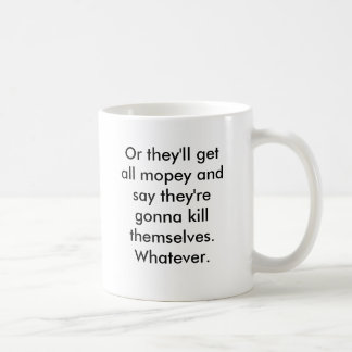 Or they'll get all mopey and say they're gonna ... coffee mug