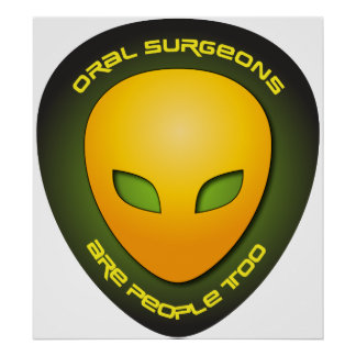 Oral Surgeons Are People Too Poster