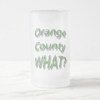 Orange County WHAT? green Frosted Glass Beer Mug