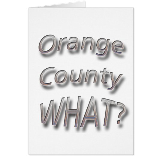 Orange County WHAT? light Card