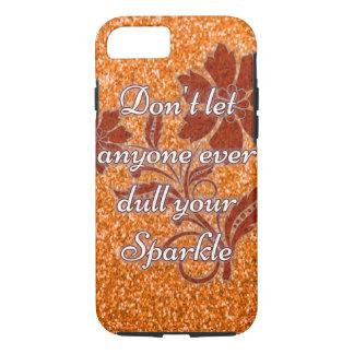 Orange don't let anyone dull sparkle iPhone 7 case