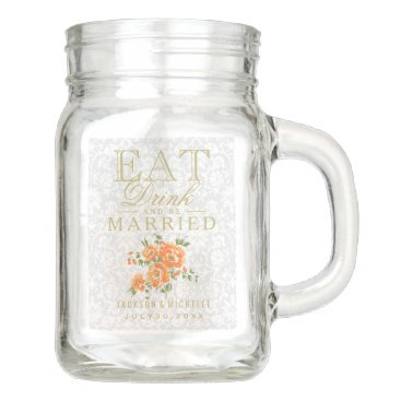 designsbydonnasiggy Orange Floral Eat, Drink and be Married - DIY Text Mason Jar