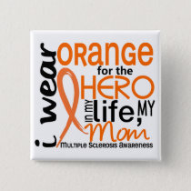 Orange For Hero 2 Mom MS Multiple Sclerosis Pinback Button