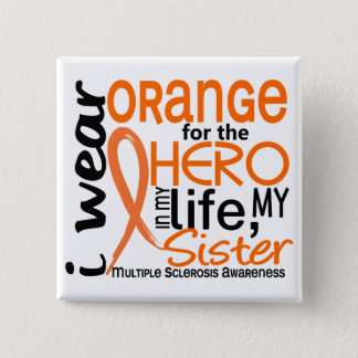 Orange For Hero 2 Sister MS Multiple Sclerosis Pinback Button