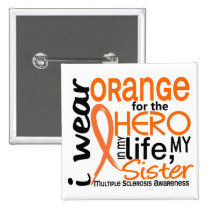 Orange For Hero 2 Sister MS Multiple Sclerosis Pinback Button