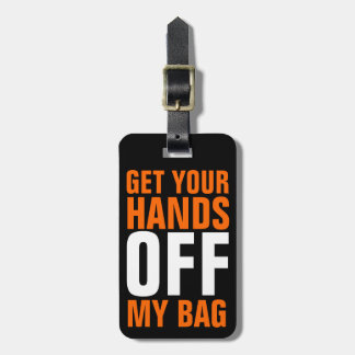 Orange Funny Get Your Hands OFF Bag Tag