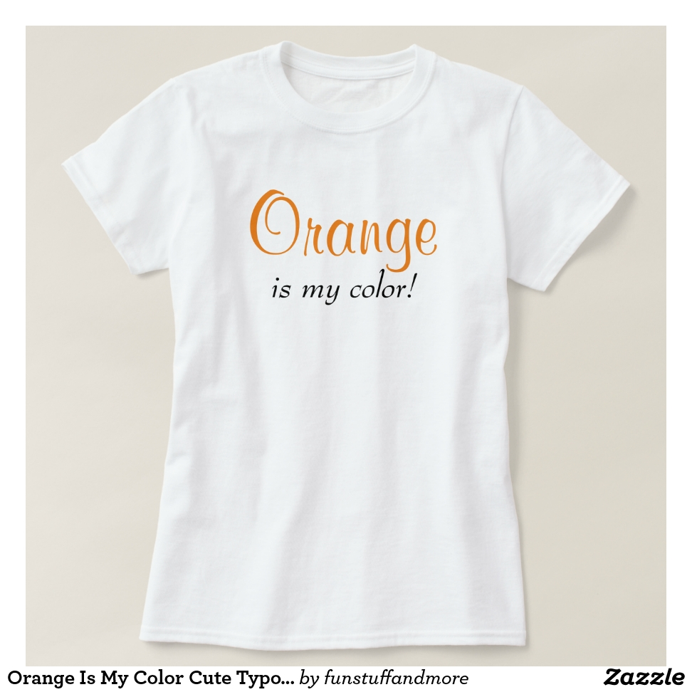 Orange Is My Color Cute Typography Girly Text T-Shirt - Best Selling Long-Sleeve Street Fashion Shirt Designs