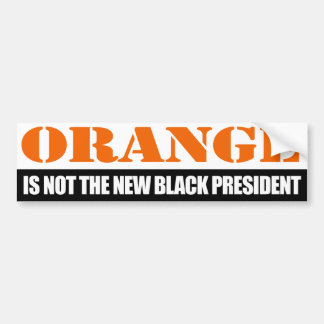 Orange is not the new Black President - -.png Bumper Sticker
