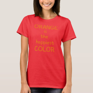 orange is the happiest color T-Shirt