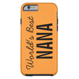 Orange World's Best Nana Custom iPhone 6 Tough iPhone 6 Case