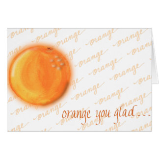 Orange you glad? Card