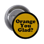 Orange You Glad Joke Button Pin