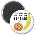 Orange You Glad Refrigerator Magnets