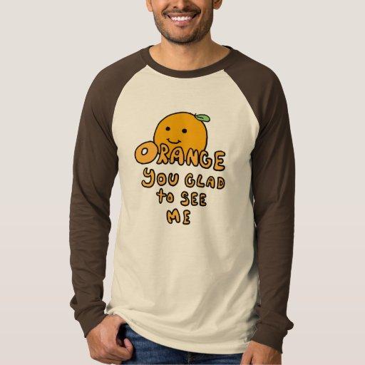 Orange you glad? T-Shirt