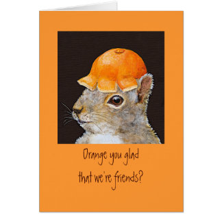 Orange you glad that we're friends? card