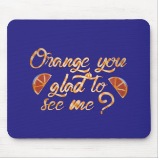 Orange You Glad to See Me - Candy Pun Design Mouse Pad