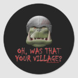 Orc: Was That Your Village? Classic Round Sticker