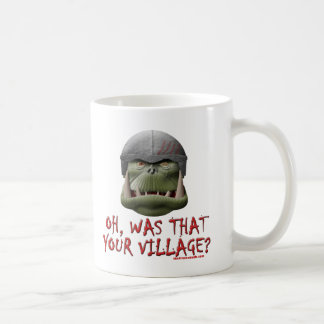 Orc: Was That Your Village? Coffee Mug