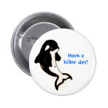 Orca Baby, Have a killer day! 2 Inch Round Button