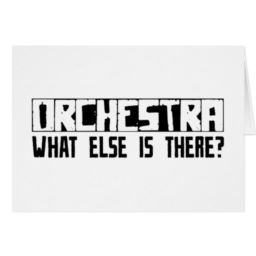Orchestra What Else Is There? Greeting Card
