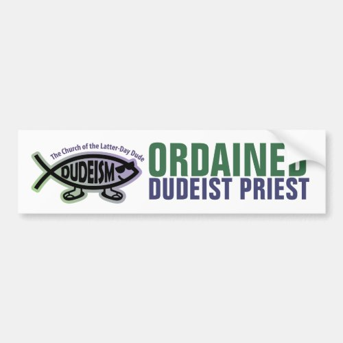 Ordained Dudeist Priest Dudeism Bumper Sticker