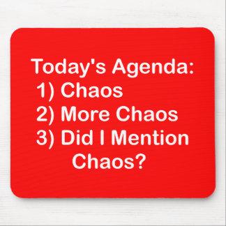 Orden del día de hoy: Caos Alfombrillas De Raton