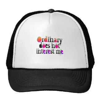 Ordinary does not interest me trucker hat