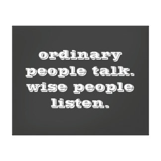 'Ordinary People Talk, Wise People Listen' - Quote Canvas Print
