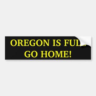 Oregon Is Full Go Home! Bumper Sticker