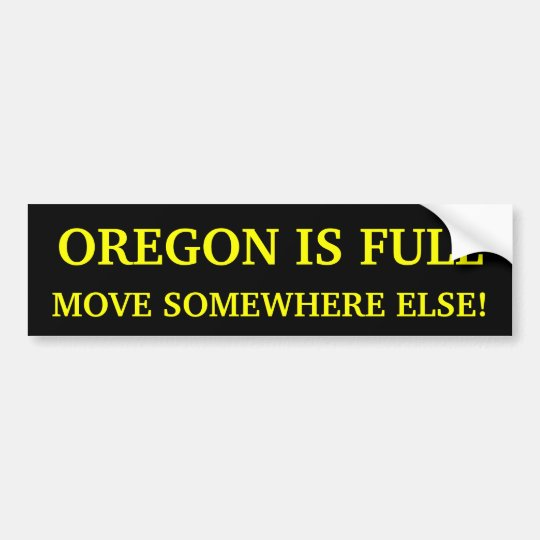 Oregon is full move somewhere else bumper sticker