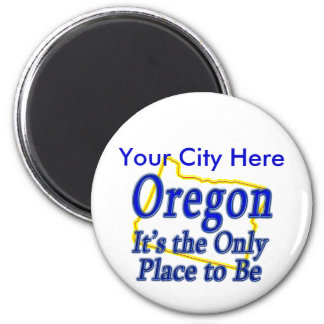 Oregon  It's the Only Place to Be Magnet