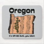 Oregon OR State Motto ~ It's OR-EE-GUN, you idiot! Mouse Pad